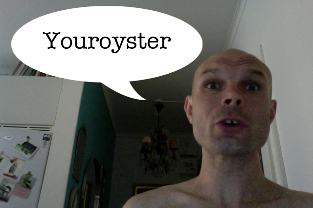 """The word is """"Youroyster"""""""